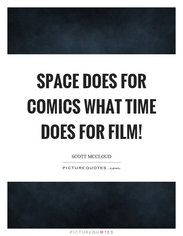Space does for comics what time does for film! Picture Quote #1