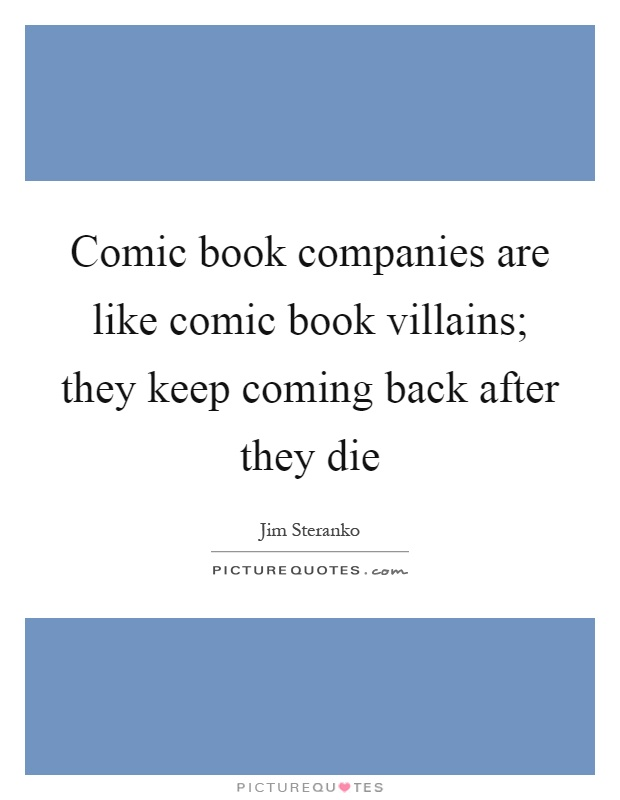 Comic book companies are like comic book villains; they keep coming back after they die Picture Quote #1