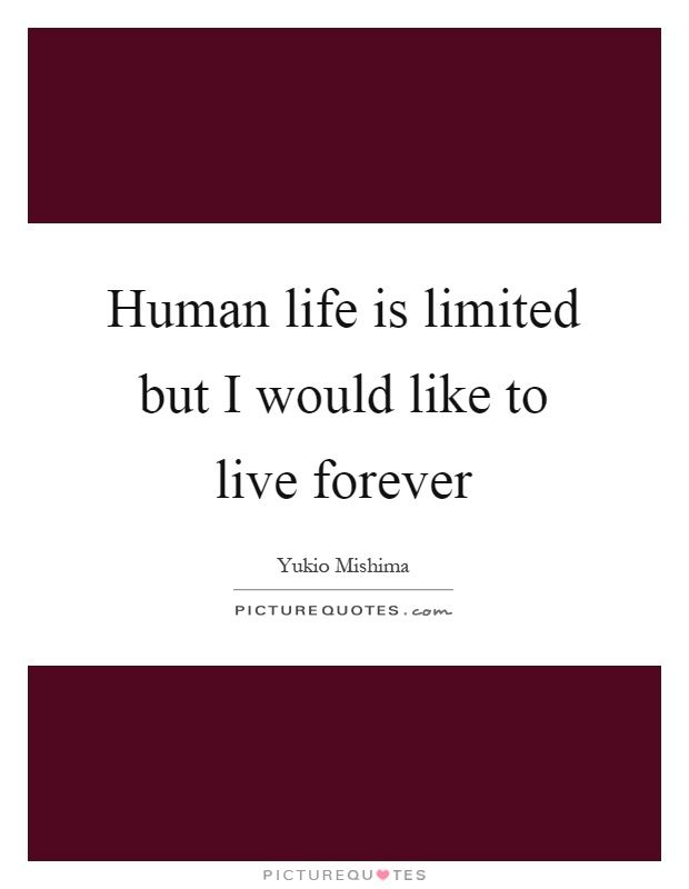 Human life is limited but I would like to live forever Picture Quote #1