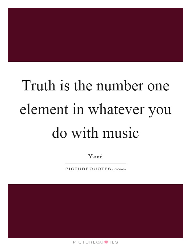 Truth is the number one element in whatever you do with music Picture Quote #1