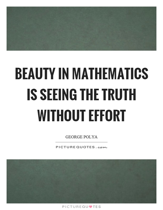 Beauty in mathematics is seeing the truth without effort Picture Quote #1