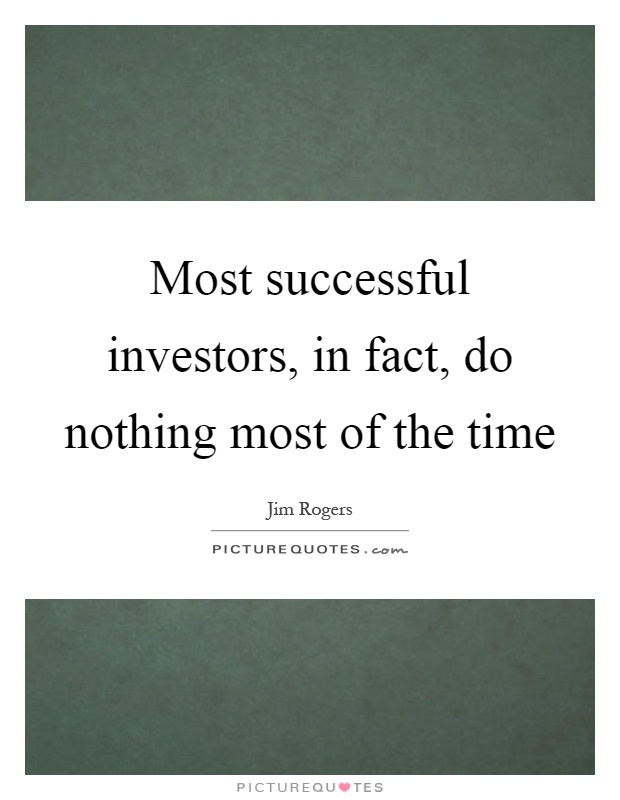 Most successful investors, in fact, do nothing most of the time Picture Quote #1