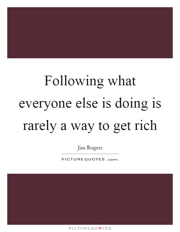 Following what everyone else is doing is rarely a way to get rich Picture Quote #1