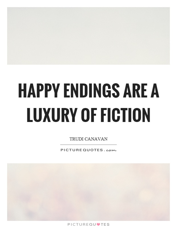 Happy endings are a luxury of fiction Picture Quote #1