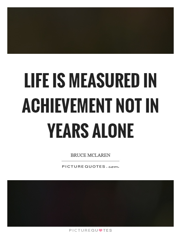 Life is measured in achievement not in years alone Picture Quote #1