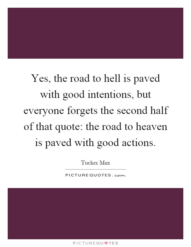 Yes, the road to hell is paved with good intentions, but ...