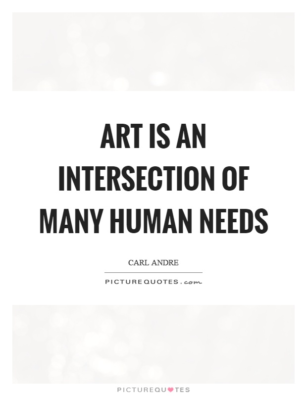 Art is an intersection of many human needs Picture Quote #1