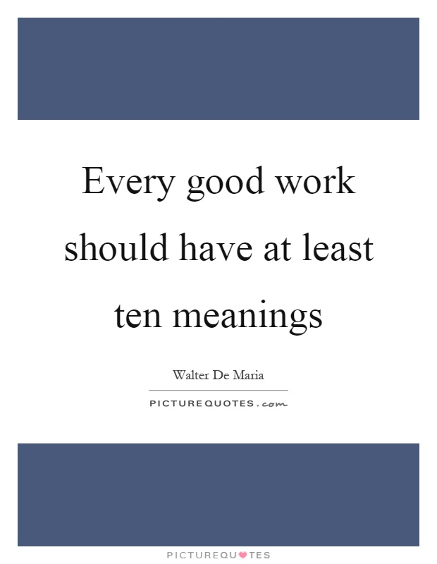 Every good work should have at least ten meanings Picture Quote #1