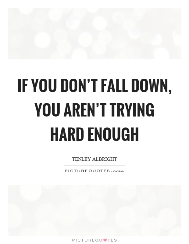 If you don't fall down, you aren't trying hard enough Picture Quote #1