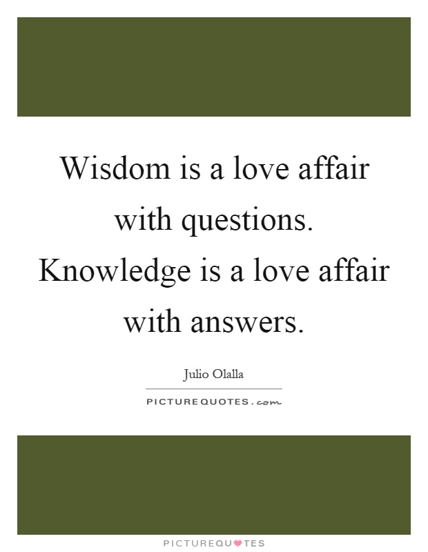 Wisdom is a love affair with questions. Knowledge is a love affair with answers Picture Quote #1
