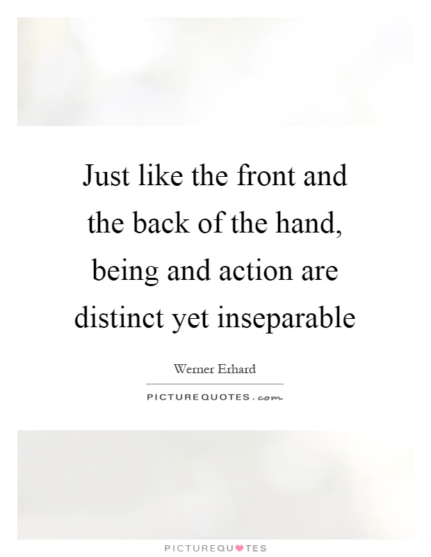Just like the front and the back of the hand, being and action are distinct yet inseparable Picture Quote #1