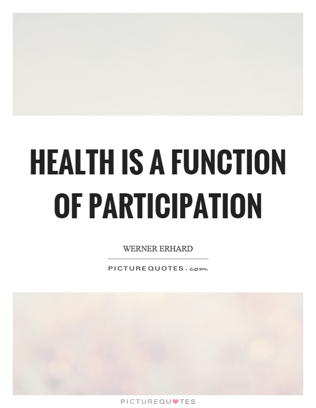 Health is a function of participation Picture Quote #1