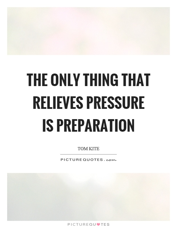 The only thing that relieves pressure is preparation Picture Quote #1
