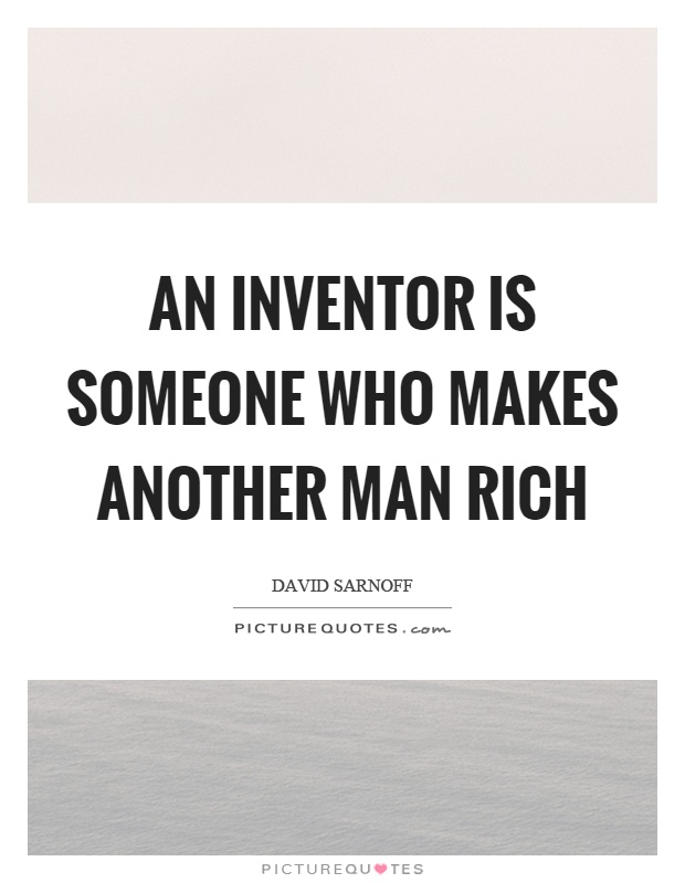 An inventor is someone who makes another man rich Picture Quote #1