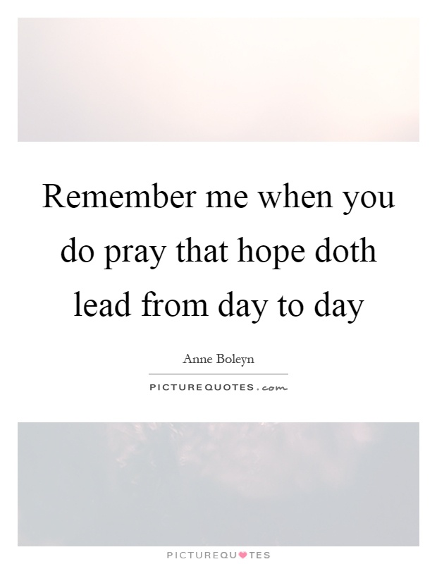 Remember me when you do pray that hope doth lead from day to day Picture Quote #1