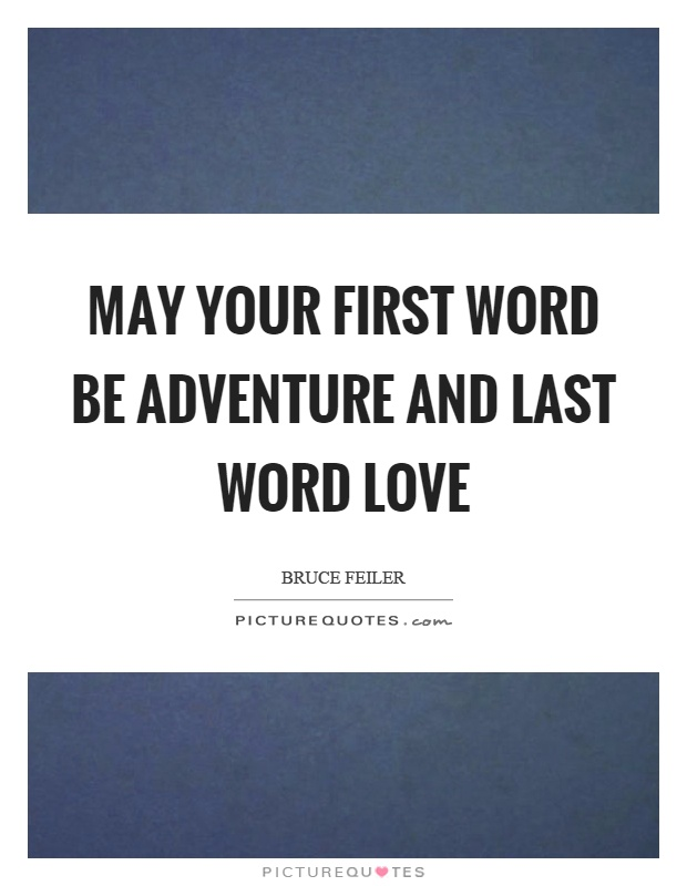 May your first word be adventure and last word love Picture Quote #1