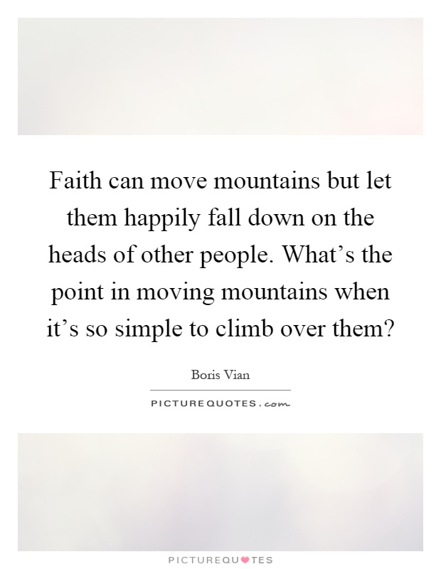essay on faith will move mountains A contextual analysis of matthew 21:21 in terms of the common word of faith and god's people who inhabit the new kingdom can move mountains.