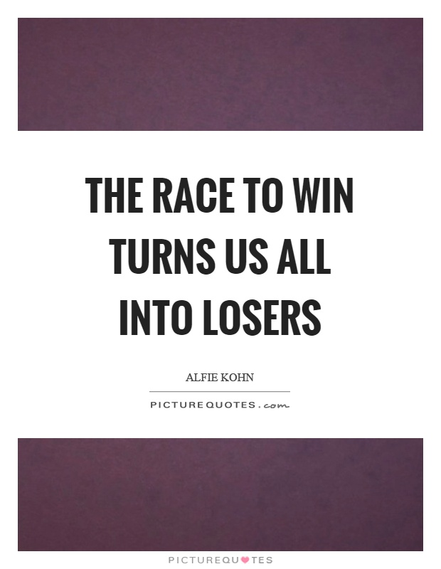 The race to win turns us all into losers Picture Quote #1