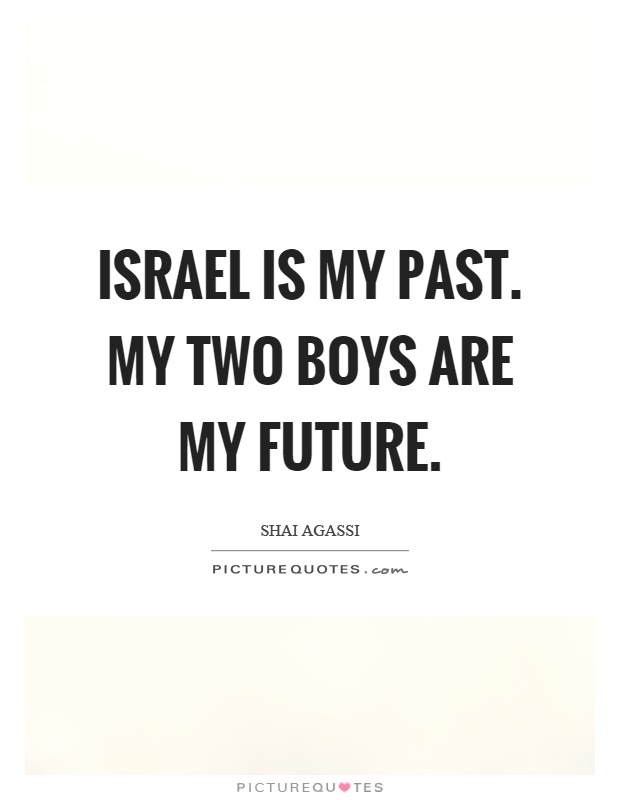 Israel is my past. My two boys are my future Picture Quote #1