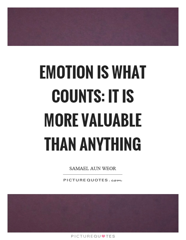 Emotion is what counts: it is more valuable than anything Picture Quote #1