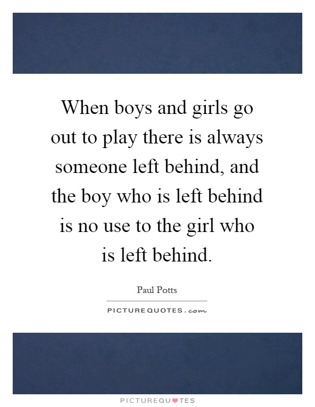 When boys and girls go out to play there is always someone ...