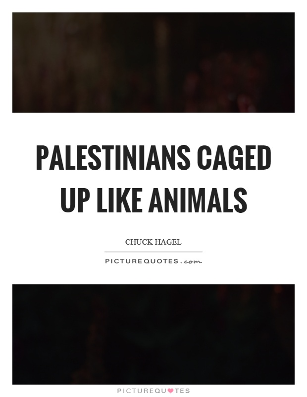 Palestinians caged up like animals Picture Quote #1