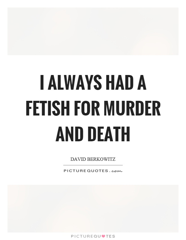 I always had a fetish for murder and death Picture Quote #1