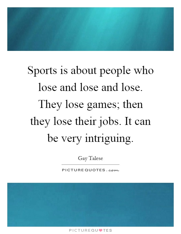 quotations of essay sports and games Importance of games and sports - complete essay there is no denying that games and sports are fairly essential for the all round development of a personality we can say that play is an instinctive activity in which all living beings virtually take part.
