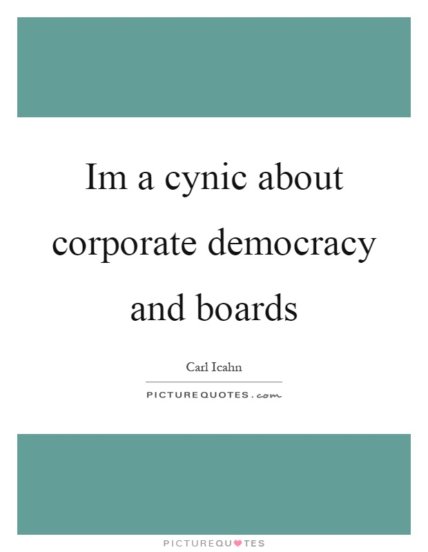 Im a cynic about corporate democracy and boards Picture Quote #1