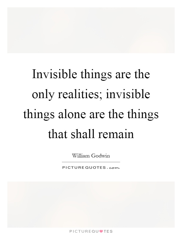 Invisible things are the only realities; invisible things alone are the things that shall remain Picture Quote #1