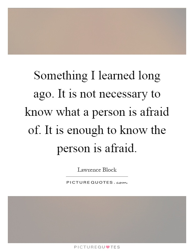 Something I Learned Long Ago. It Is Not Necessary To Know