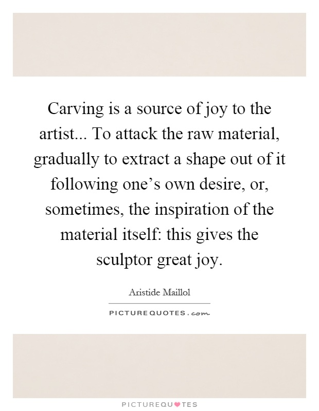 Carving is a source of joy to the artist attack
