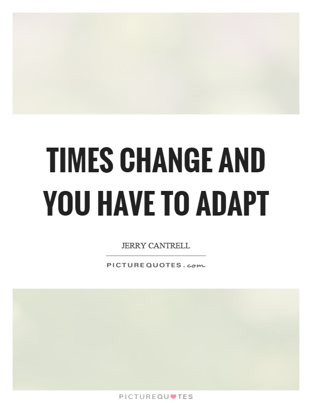 Times change and you have to adapt Picture Quote #1