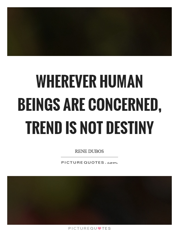 Wherever human beings are concerned, trend is not destiny Picture Quote #1