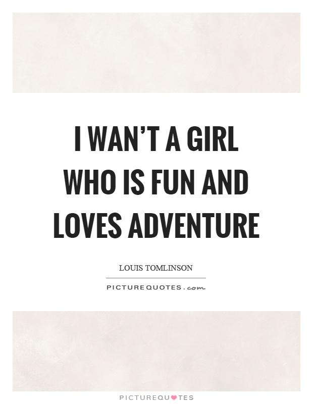 I wan't a girl who is fun and loves adventure Picture Quote #1