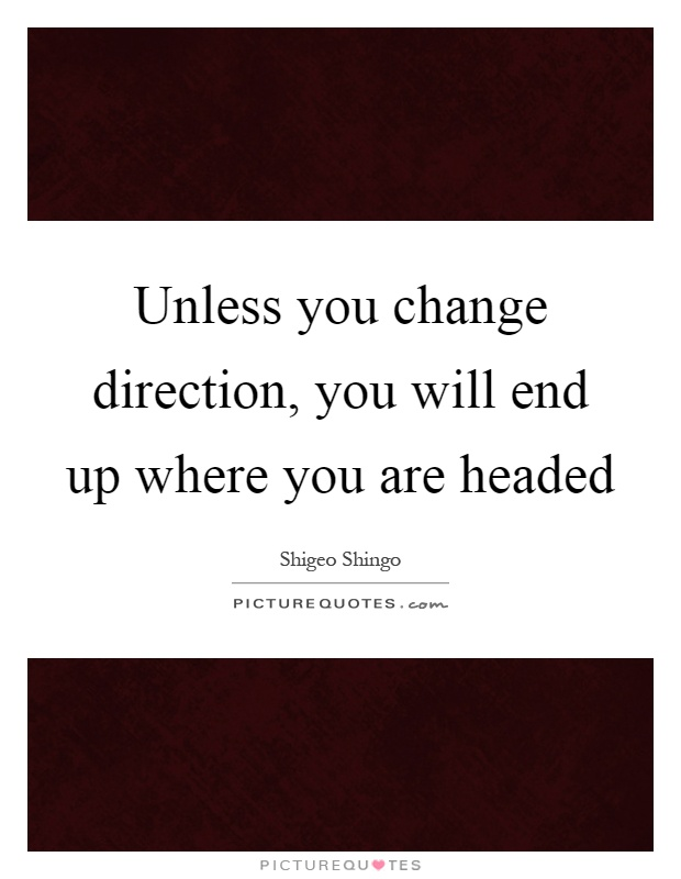 Unless you change direction, you will end up where you are headed Picture Quote #1