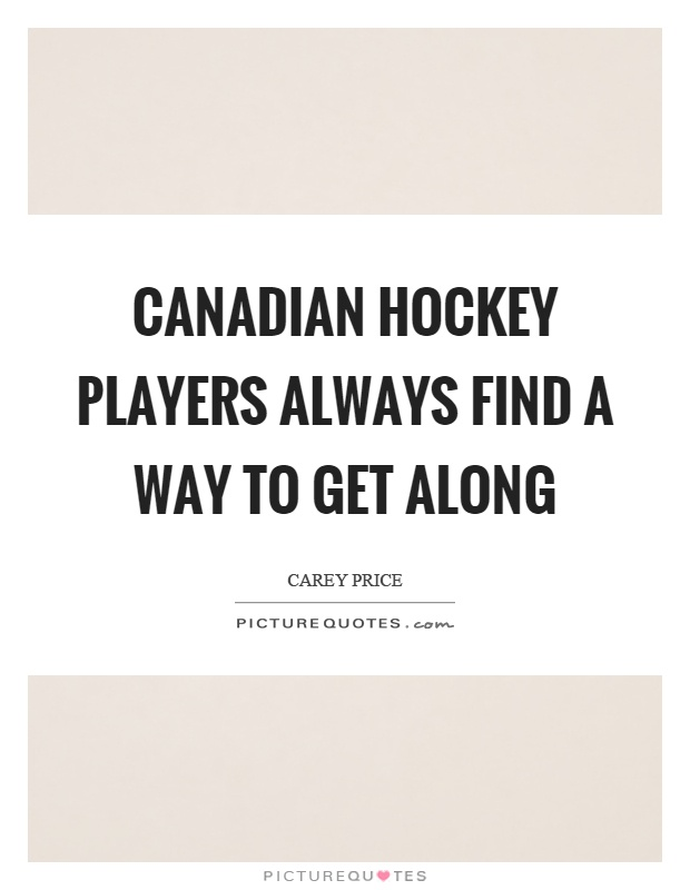 Canadian hockey players always find a way to get along Picture Quote #1