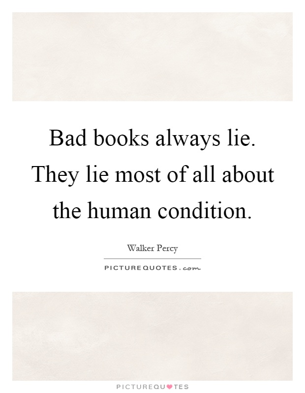 Bad books always lie. They lie most of all about the human condition Picture Quote #1