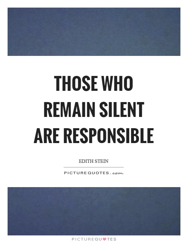 Those who remain silent are responsible Picture Quote #1