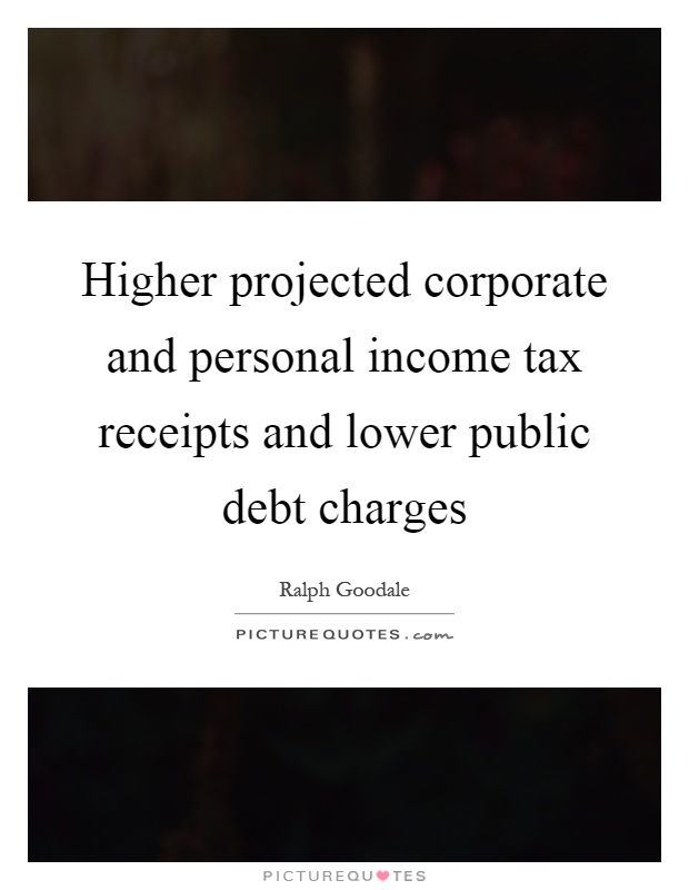 Higher projected corporate and personal income tax receipts and lower public debt charges Picture Quote #1
