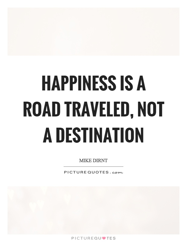 Happiness is a road traveled, not a destination Picture Quote #1