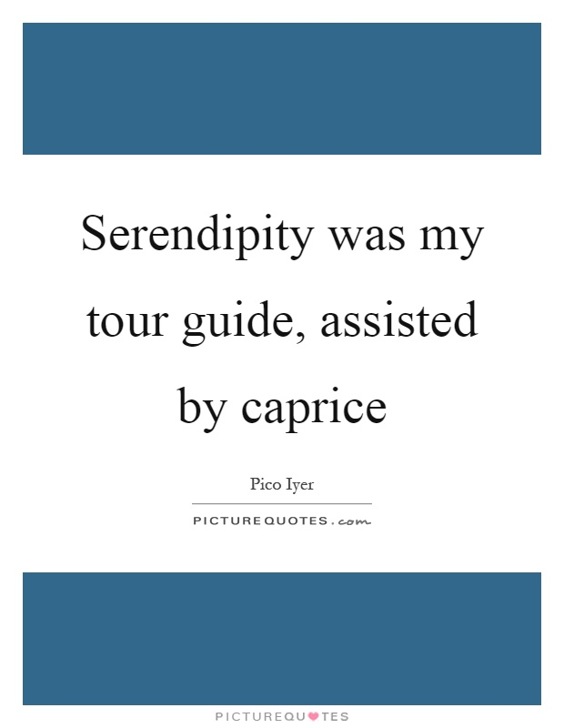 Serendipity was my tour guide, assisted by caprice Picture Quote #1
