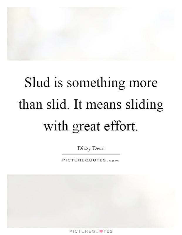 Slud is something more than slid. It means sliding with great effort Picture Quote #1