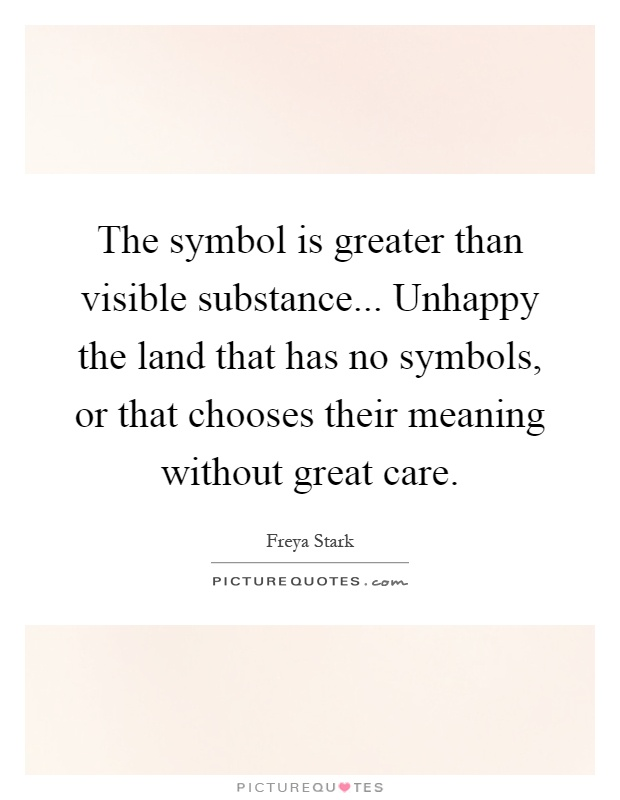 The Symbol Is Greater Than Visible Substance Unhappy The Land