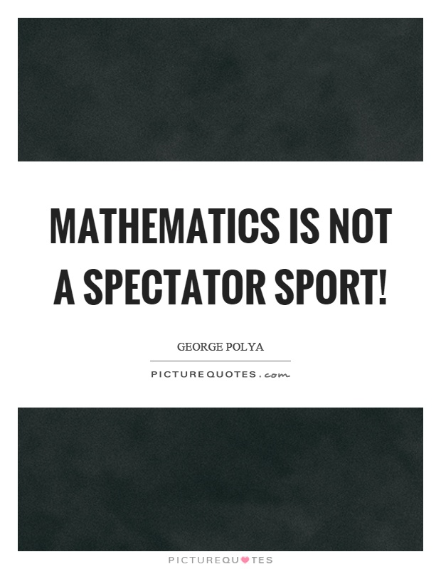 Mathematics is not a spectator sport! Picture Quote #1