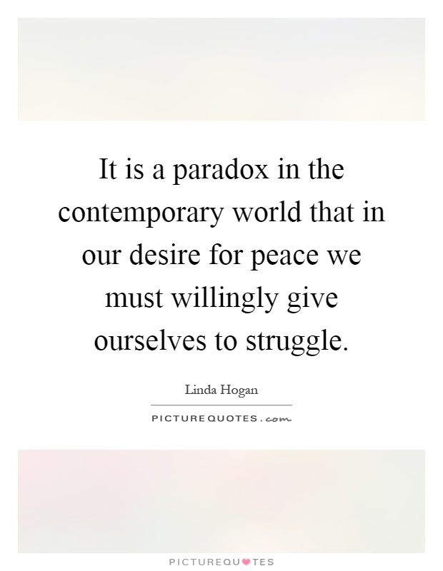 It is a paradox in the contemporary world that in our desire for peace we must willingly give ourselves to struggle Picture Quote #1