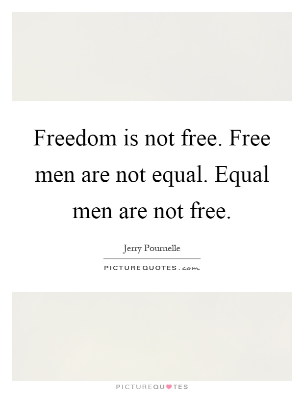 Freedom is not free. Free men are not equal. Equal men are not free Picture Quote #1