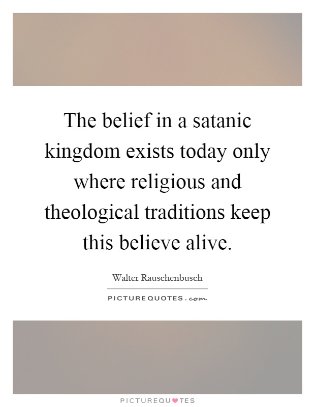 The belief in a satanic kingdom exists today only where religious and theological traditions keep this believe alive Picture Quote #1