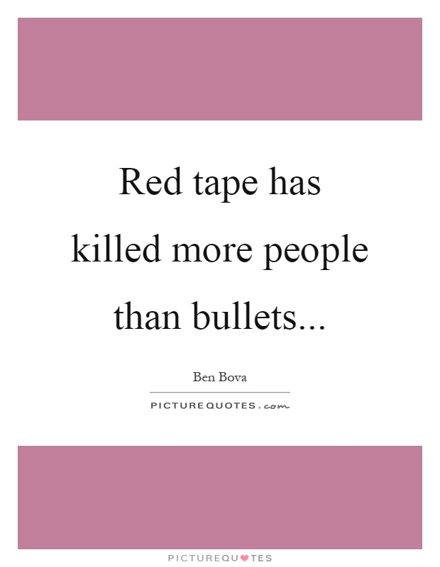 Red tape has killed more people than bullets Picture Quote #1
