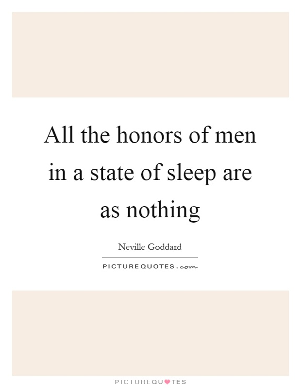 All the honors of men in a state of sleep are as nothing Picture Quote #1
